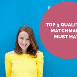 top 3 qualities a matchmaker must have
